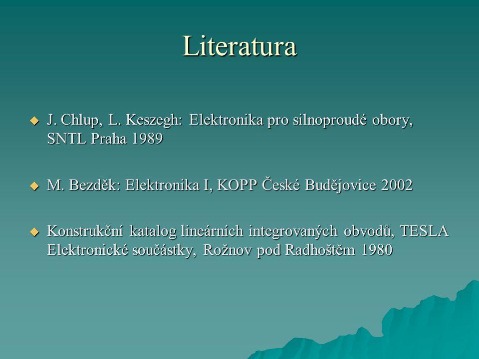 Literatura  J. Chlup, L. Keszegh: Elektronika pro silnoproudé obory, SNTL Praha 1989  M. Bezděk: Elektronika I, KOPP České Budějovice 2002  Konstru