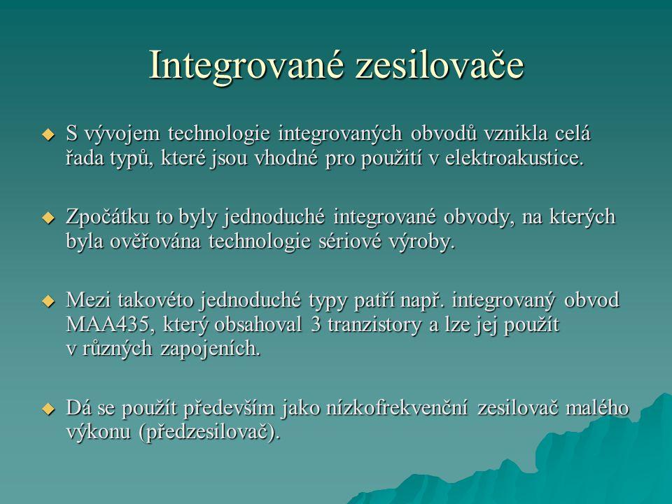 Integrované zesilovače  S vývojem technologie integrovaných obvodů vznikla celá řada typů, které jsou vhodné pro použití v elektroakustice.  Zpočátk