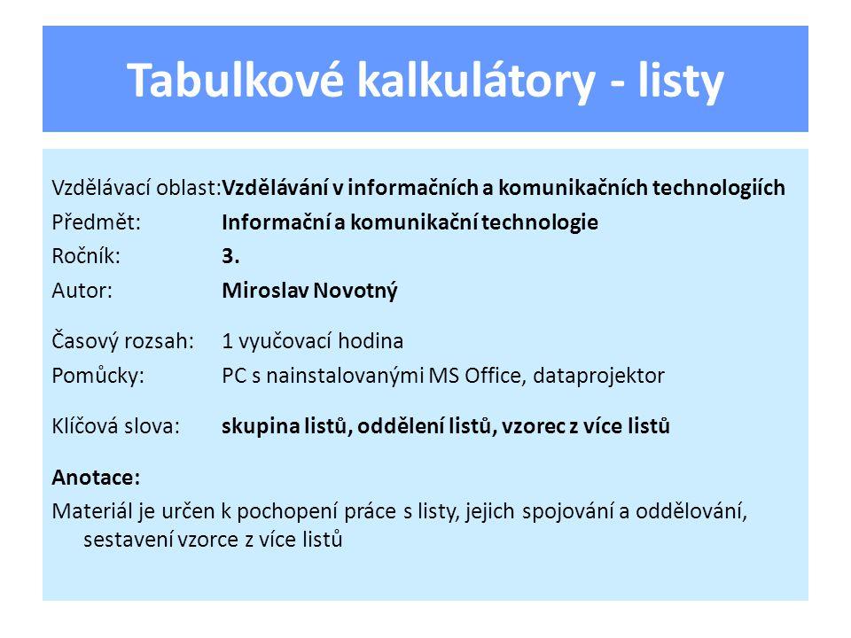 Tabulkové kalkulátory - listy Vzdělávací oblast:Vzdělávání v informačních a komunikačních technologiích Předmět:Informační a komunikační technologie Ročník:3.