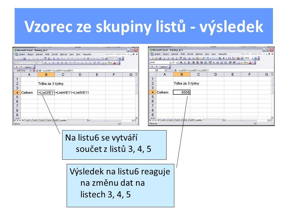 Vzorec ze skupiny listů - výsledek Na listu6 se vytváří součet z listů 3, 4, 5 Výsledek na listu6 reaguje na změnu dat na listech 3, 4, 5