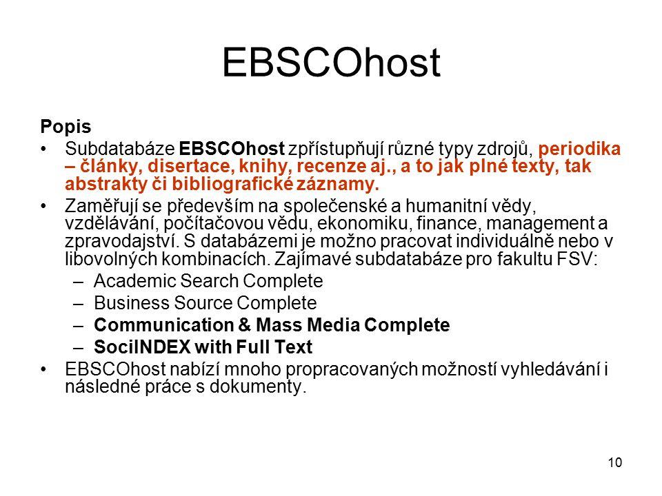 10 EBSCOhost Popis Subdatabáze EBSCOhost zpřístupňují různé typy zdrojů, periodika – články, disertace, knihy, recenze aj., a to jak plné texty, tak a