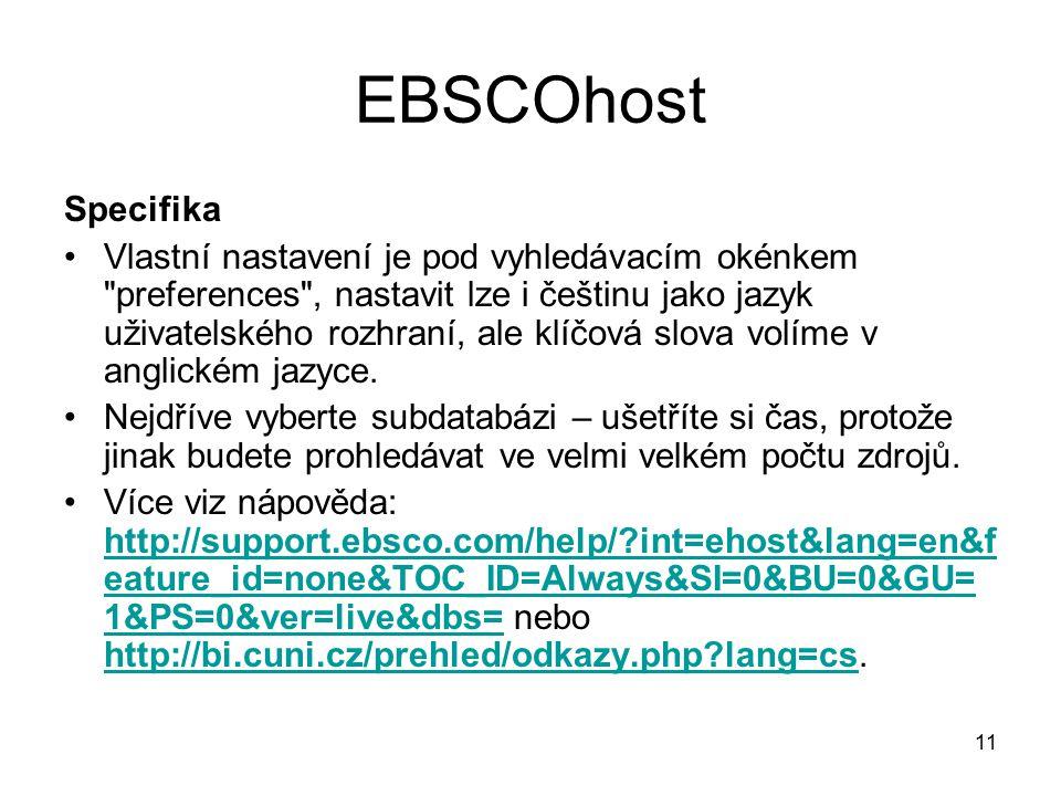 11 EBSCOhost Specifika Vlastní nastavení je pod vyhledávacím okénkem preferences , nastavit lze i češtinu jako jazyk uživatelského rozhraní, ale klíčová slova volíme v anglickém jazyce.
