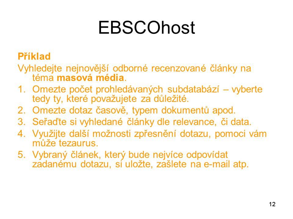 12 EBSCOhost Příklad Vyhledejte nejnovější odborné recenzované články na téma masová média. 1.Omezte počet prohledávaných subdatabází – vyberte tedy t
