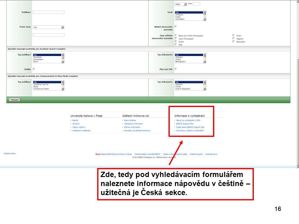 16 Zde, tedy pod vyhledávacím formulářem naleznete informace nápovědu v češtině – užitečná je Česká sekce. 16
