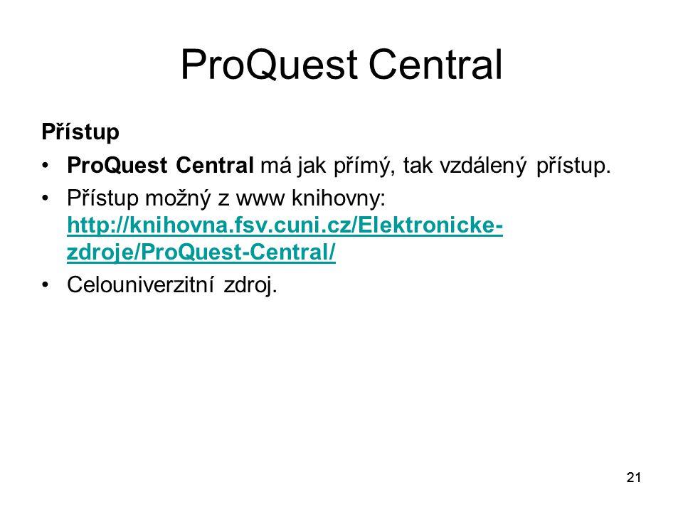21 ProQuest Central Přístup ProQuest Central má jak přímý, tak vzdálený přístup. Přístup možný z www knihovny: http://knihovna.fsv.cuni.cz/Elektronick