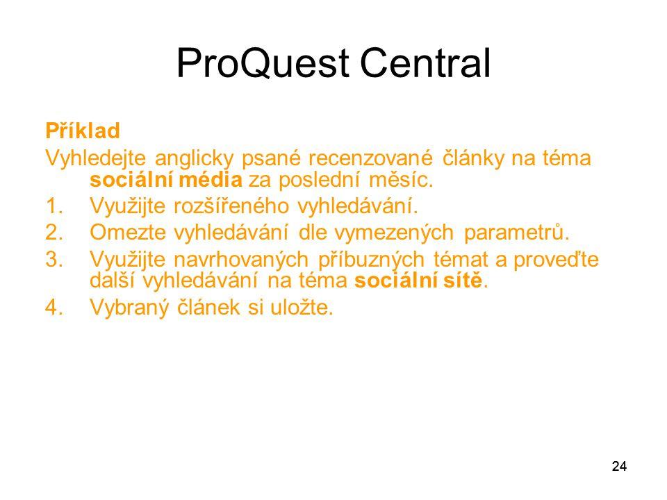24 ProQuest Central Příklad Vyhledejte anglicky psané recenzované články na téma sociální média za poslední měsíc. 1.Využijte rozšířeného vyhledávání.