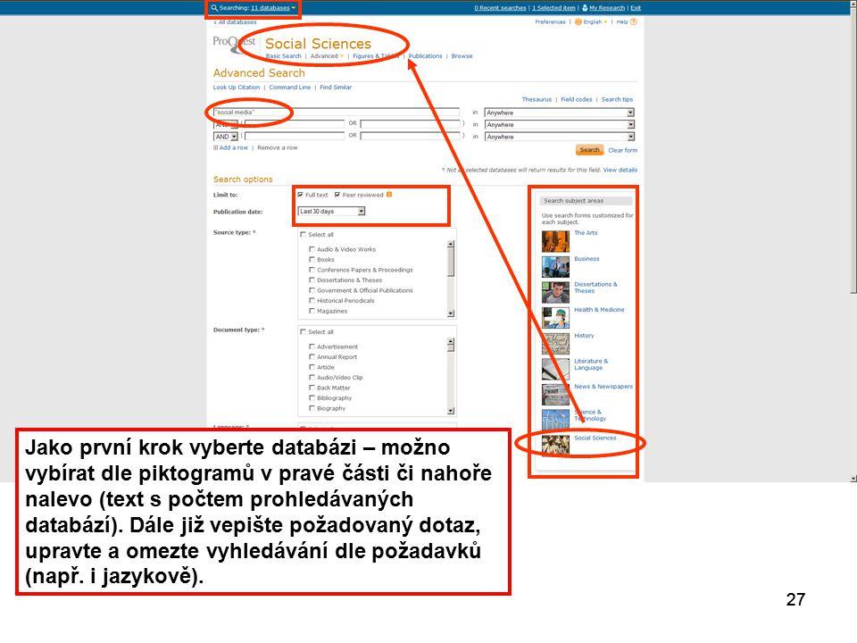27 Jako první krok vyberte databázi – možno vybírat dle piktogramů v pravé části či nahoře nalevo (text s počtem prohledávaných databází). Dále již ve