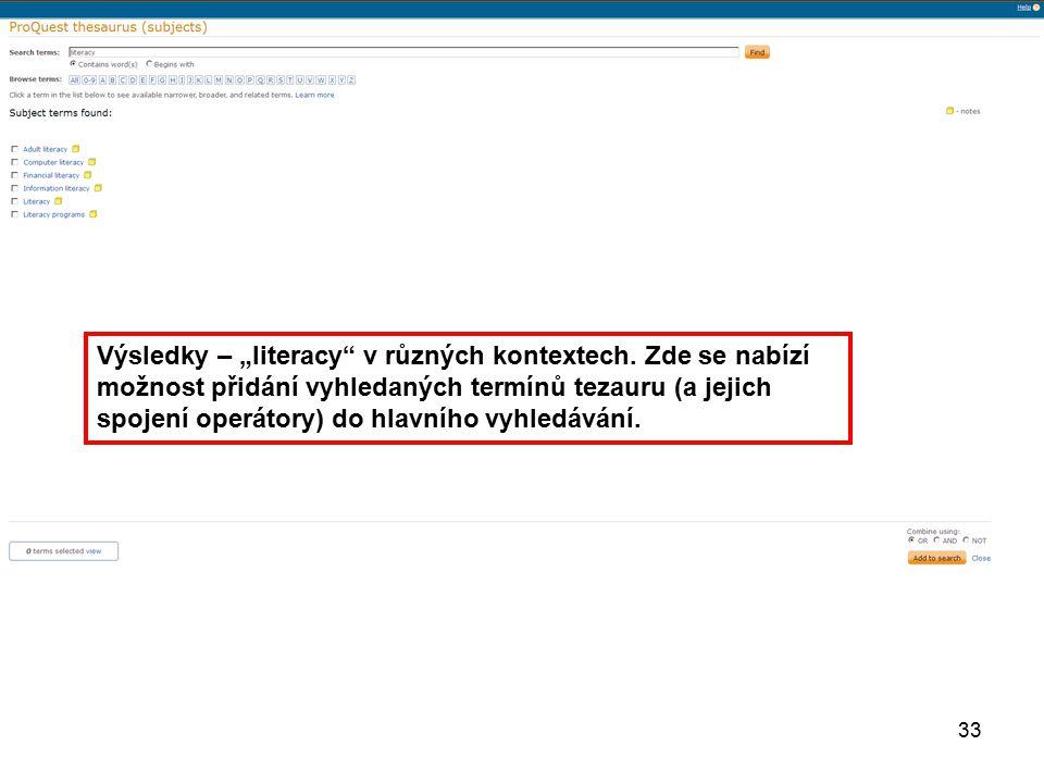 """33 Výsledky – """"literacy"""" v různých kontextech. Zde se nabízí možnost přidání vyhledaných termínů tezauru (a jejich spojení operátory) do hlavního vyhl"""