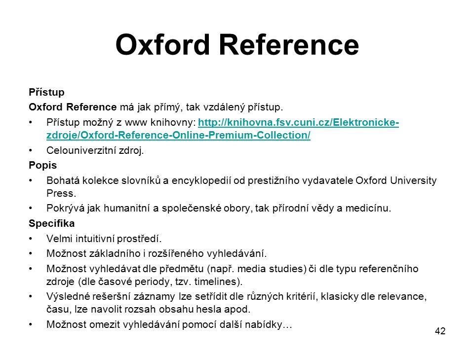 42 Oxford Reference Přístup Oxford Reference má jak přímý, tak vzdálený přístup. Přístup možný z www knihovny: http://knihovna.fsv.cuni.cz/Elektronick