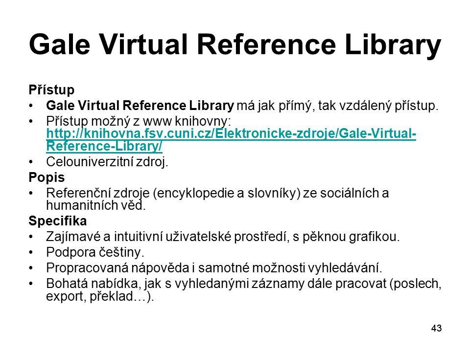 43 Gale Virtual Reference Library Přístup Gale Virtual Reference Library má jak přímý, tak vzdálený přístup. Přístup možný z www knihovny: http://knih
