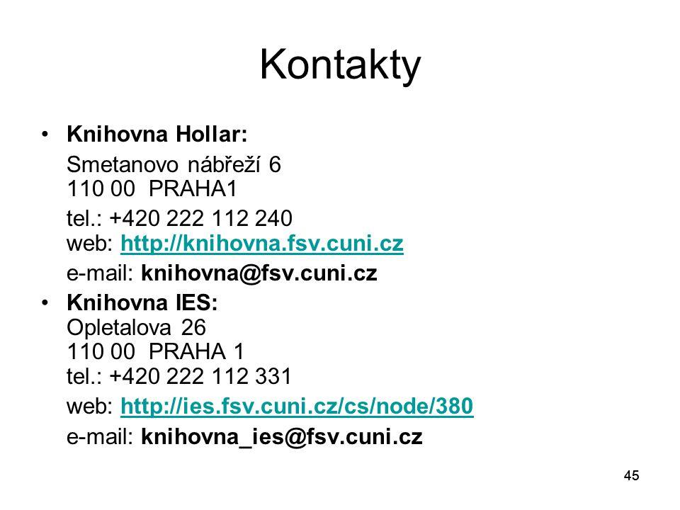 45 Kontakty Knihovna Hollar: Smetanovo nábřeží 6 110 00 PRAHA1 tel.: +420 222 112 240 web: http://knihovna.fsv.cuni.czhttp://knihovna.fsv.cuni.cz e-ma