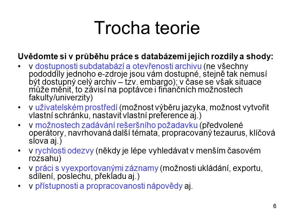 6 Trocha teorie Uvědomte si v průběhu práce s databázemi jejich rozdíly a shody: v dostupnosti subdatabází a otevřenosti archivu (ne všechny pododdíly jednoho e-zdroje jsou vám dostupné, stejně tak nemusí být dostupný celý archiv – tzv.