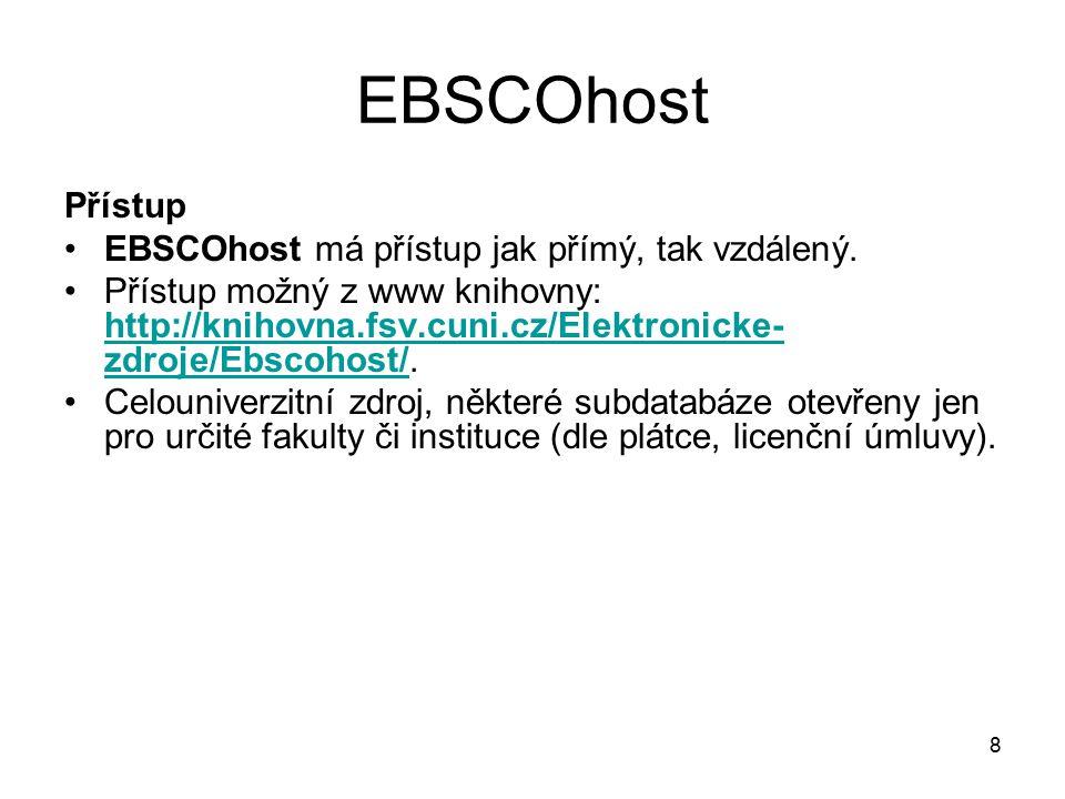 8 EBSCOhost Přístup EBSCOhost má přístup jak přímý, tak vzdálený. Přístup možný z www knihovny: http://knihovna.fsv.cuni.cz/Elektronicke- zdroje/Ebsco