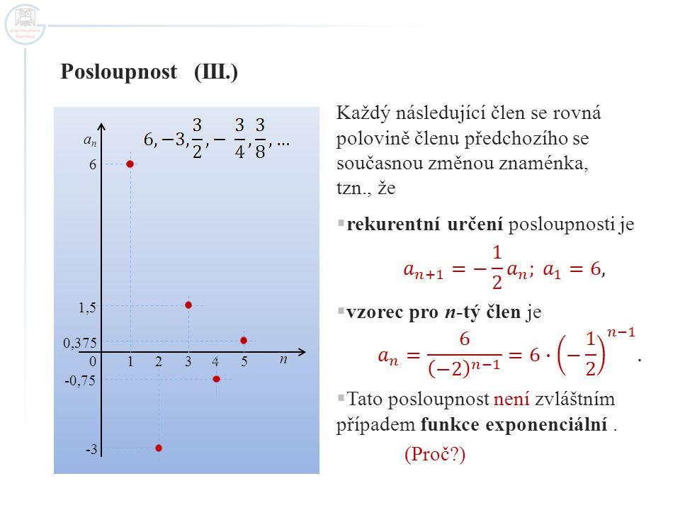 Definice geometrické posloupnosti Posloupnost se nazývá geometrická, právě když existuje takové reálné číslo q, že Reálné číslo q je tzv.