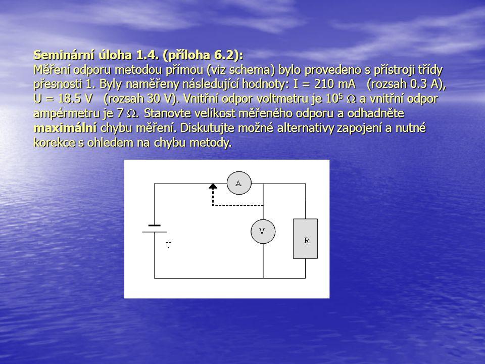 Seminární úloha 1.4. (příloha 6.2): Měření odporu metodou přímou (viz schema) bylo provedeno s přístroji třídy přesnosti 1. Byly naměřeny následující