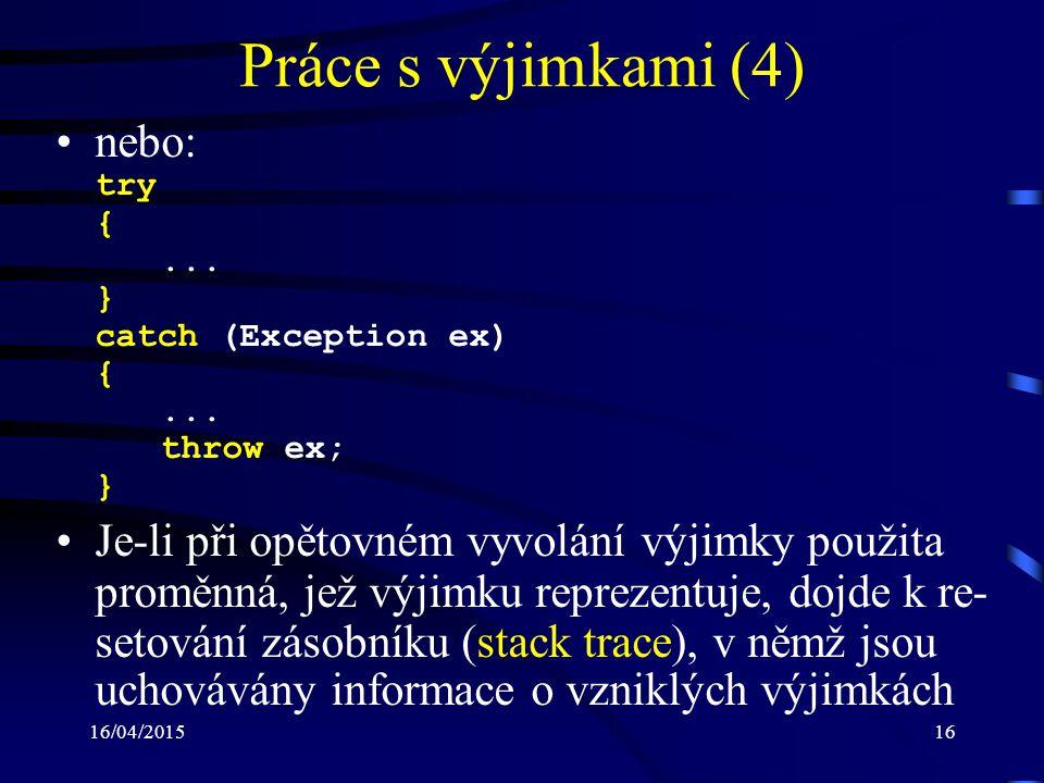 16/04/201516 Práce s výjimkami (4) nebo: try {... } catch (Exception ex) {...