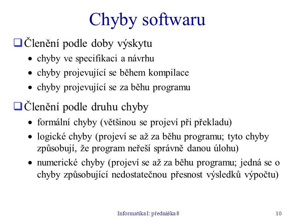 Informatika I: přednáška 810 Chyby softwaru  Členění podle doby výskytu  chyby ve specifikaci a návrhu  chyby projevující se během kompilace  chyb