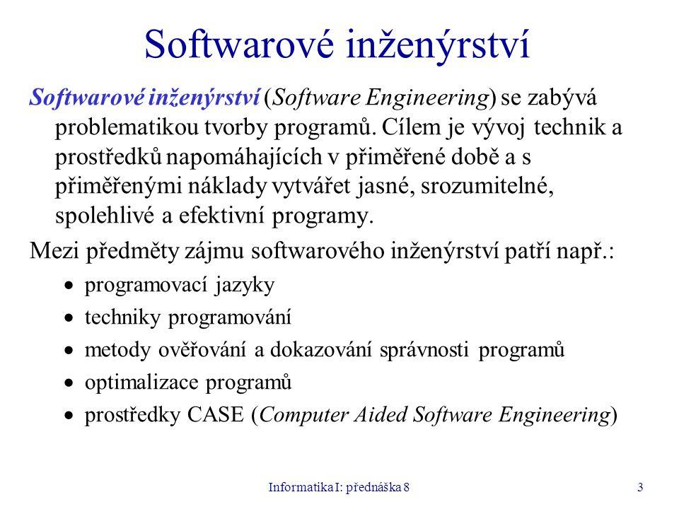 Informatika I: přednáška 83 Softwarové inženýrství Softwarové inženýrství (Software Engineering) se zabývá problematikou tvorby programů. Cílem je výv