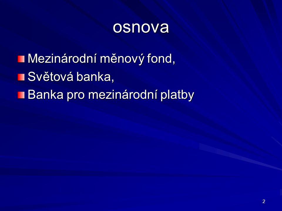 Mezinárodní finanční a měnové instituce Viz literatura z Metodického listu + internetové portály a weby: Mezinárodní měnový fond/www.mfcr.cz/ Světová banka /www.