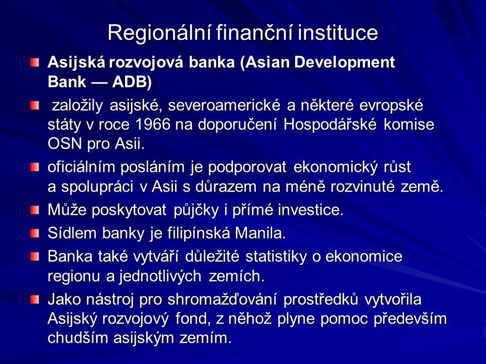 Regionální finanční instituce Islámská rozvojová banka (Islamic Development Bank — IDB) Islámská rozvojová banka (Islamic Development Bank — IDB) strukturálně kombinuje postavení rozvojové finanční instituce západního typu a islámské tradice v souladu s islámským právem šaría.