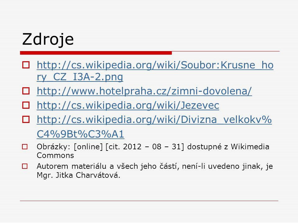 Zdroje  http://cs.wikipedia.org/wiki/Soubor:Krusne_ho ry_CZ_I3A-2.png http://cs.wikipedia.org/wiki/Soubor:Krusne_ho ry_CZ_I3A-2.png  http://www.hotelpraha.cz/zimni-dovolena/ http://www.hotelpraha.cz/zimni-dovolena/  http://cs.wikipedia.org/wiki/Jezevec http://cs.wikipedia.org/wiki/Jezevec  http://cs.wikipedia.org/wiki/Divizna_velkokv% C4%9Bt%C3%A1 http://cs.wikipedia.org/wiki/Divizna_velkokv% C4%9Bt%C3%A1  Obrázky: [online] [cit.
