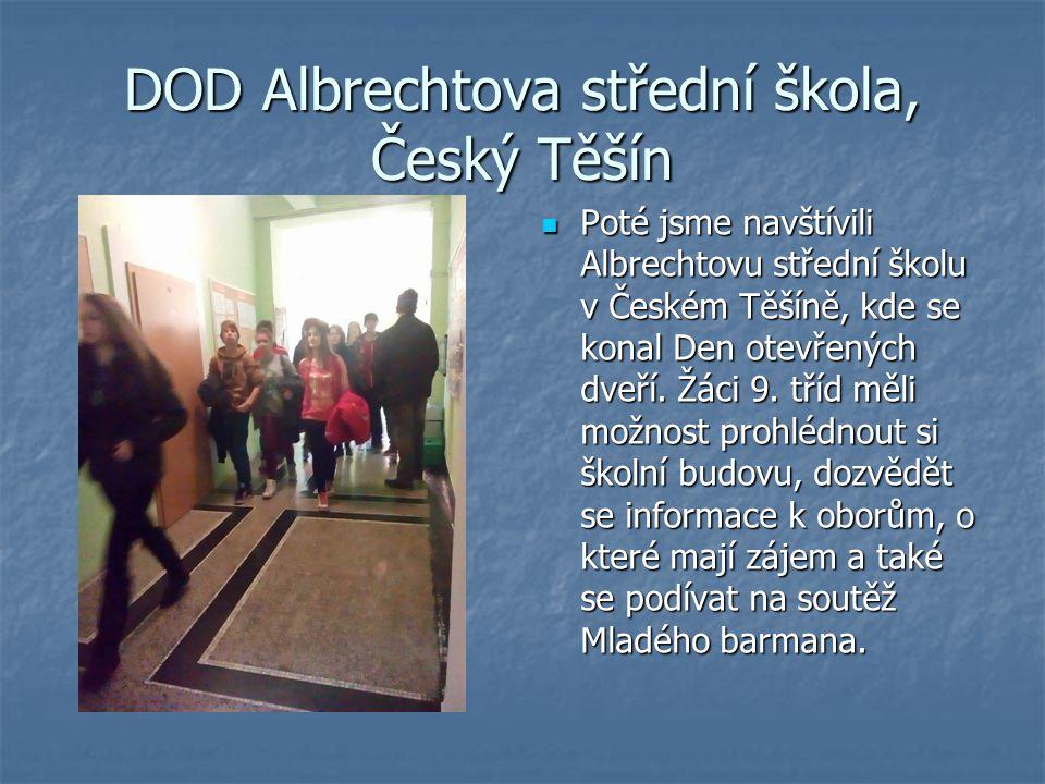 DOD Albrechtova střední škola, Český Těšín Poté jsme navštívili Albrechtovu střední školu v Českém Těšíně, kde se konal Den otevřených dveří.