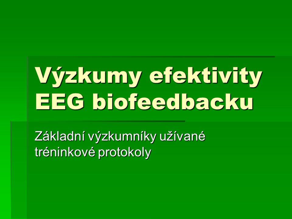 Výzkumy efektivity EEG biofeedbacku Základní výzkumníky užívané tréninkové protokoly