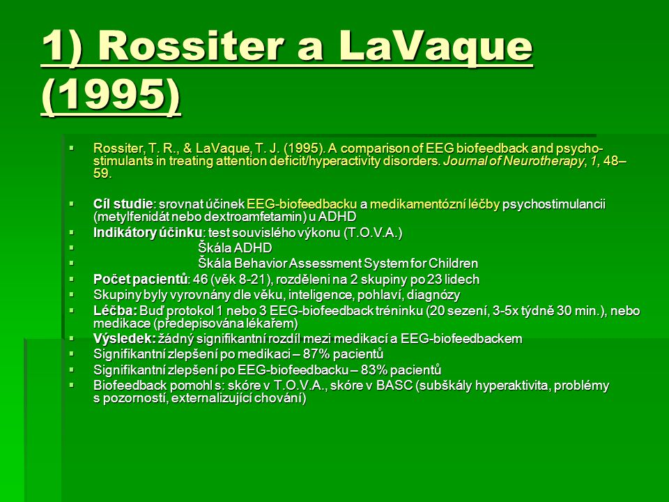 1) Rossiter a LaVaque (1995)  Rossiter, T. R., & LaVaque, T. J. (1995). A comparison of EEG biofeedback and psycho- stimulants in treating attention