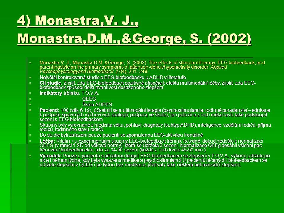 4) Monastra,V. J., Monastra,D.M.,&George, S. (2002)  Monastra,V. J., Monastra,D.M.,&George, S. (2002). The effects of stimulant therapy, EEG biofeedb