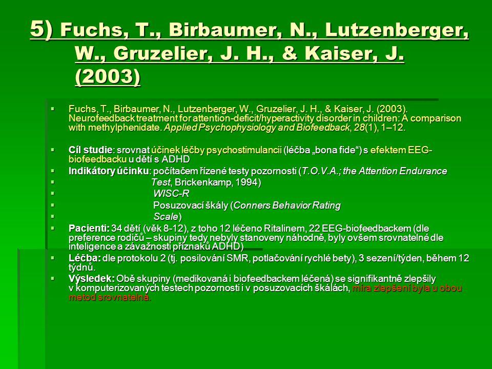 5) Fuchs, T., Birbaumer, N., Lutzenberger, W., Gruzelier, J. H., & Kaiser, J. (2003)  Fuchs, T., Birbaumer, N., Lutzenberger, W., Gruzelier, J. H., &
