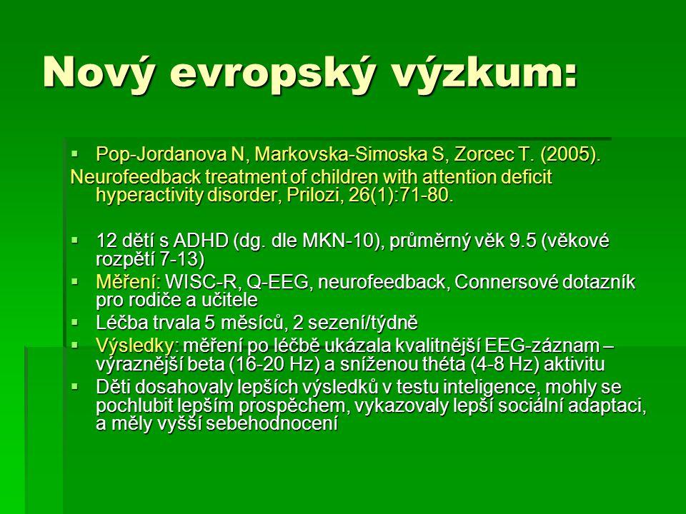 Nový evropský výzkum:  Pop-Jordanova N, Markovska-Simoska S, Zorcec T. (2005). Neurofeedback treatment of children with attention deficit hyperactivi