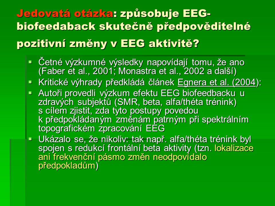 Jedovatá otázka: způsobuje EEG- biofeedaback skutečně předpověditelné pozitivní změny v EEG aktivitě?  Četné výzkumné výsledky napovídají tomu, že an