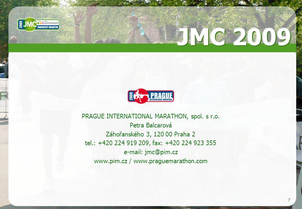 7 PRAGUE INTERNATIONAL MARATHON, spol. s r.o. Petra Balcarová Záhořanského 3, 120 00 Praha 2 tel.: +420 224 919 209, fax: +420 224 923 355 e-mail: jmc
