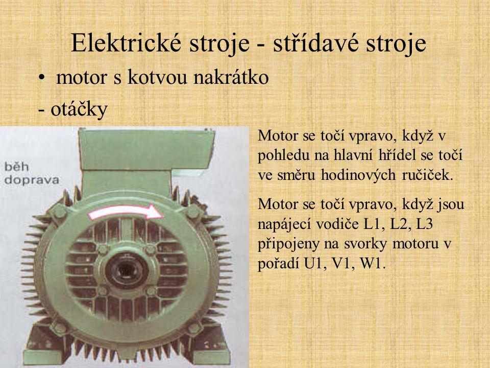 Elektrické stroje - střídavé stroje motor s kotvou nakrátko - otáčky Otáčky točivého magnetického pole (synchronní otáčky) jsou závislé přímo frekvenci f napájecího napětí a nepřímo počtu pól- párů statoru motoru p.