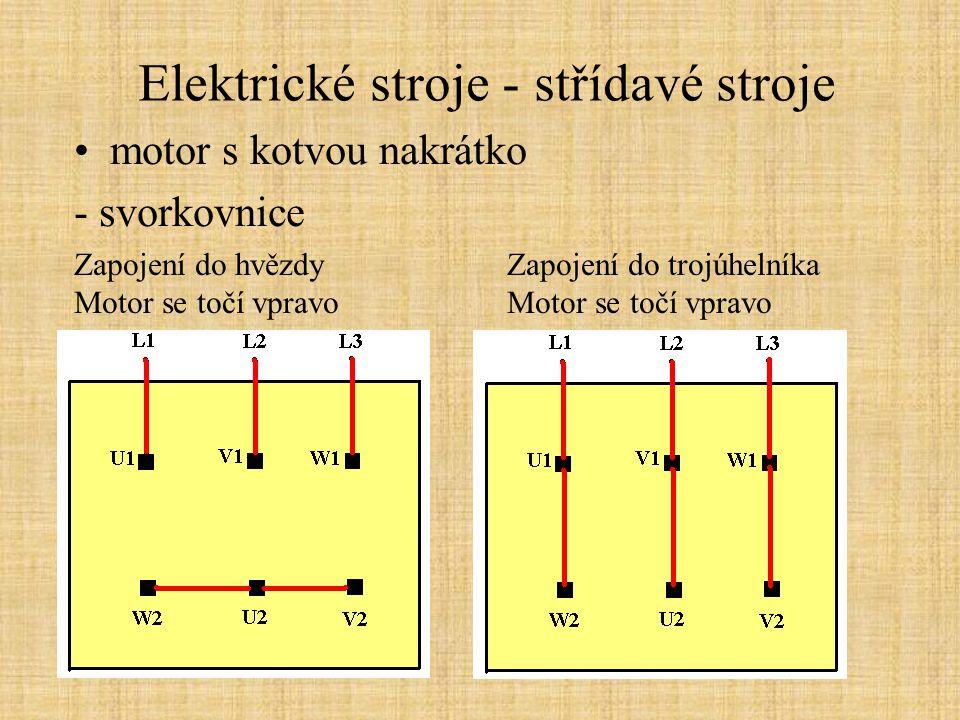 Elektrické stroje - střídavé stroje motor s kotvou nakrátko - svorkovnice Zapojení do hvězdy Zapojení do trojúhelníka Motor se točí vpravo