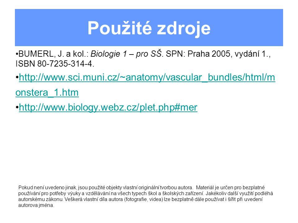 Použité zdroje BUMERL, J. a kol.: Biologie 1 – pro SŠ. SPN: Praha 2005, vydání 1., ISBN 80-7235-314-4. http://www.sci.muni.cz/~anatomy/vascular_bundle