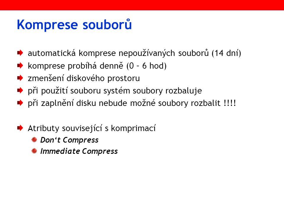 Komprese souborů automatická komprese nepoužívaných souborů (14 dní) komprese probíhá denně (0 – 6 hod) zmenšení diskového prostoru při použití souboru systém soubory rozbaluje při zaplnění disku nebude možné soubory rozbalit !!!.