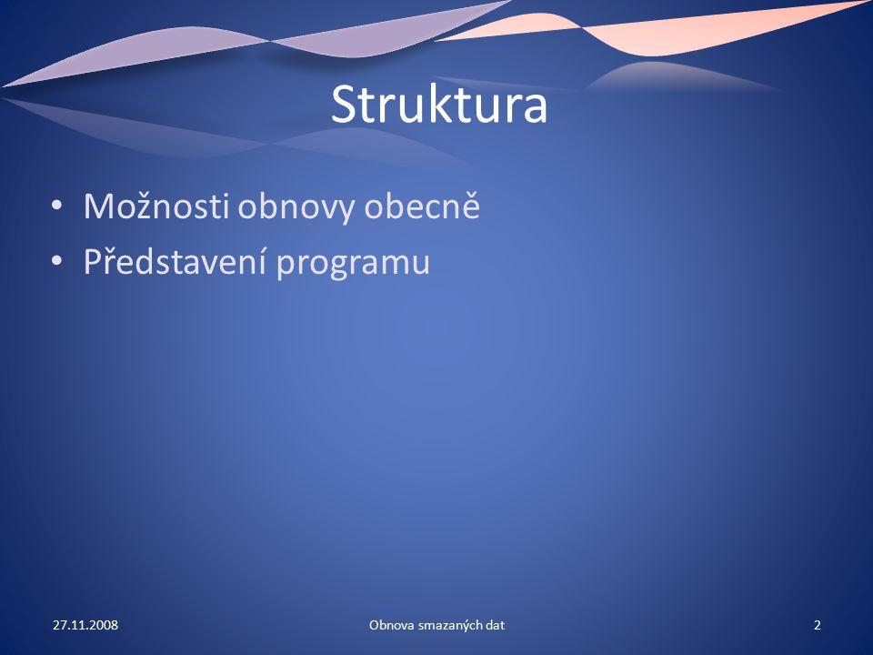 Struktura Možnosti obnovy obecně Představení programu 27.11.20082Obnova smazaných dat