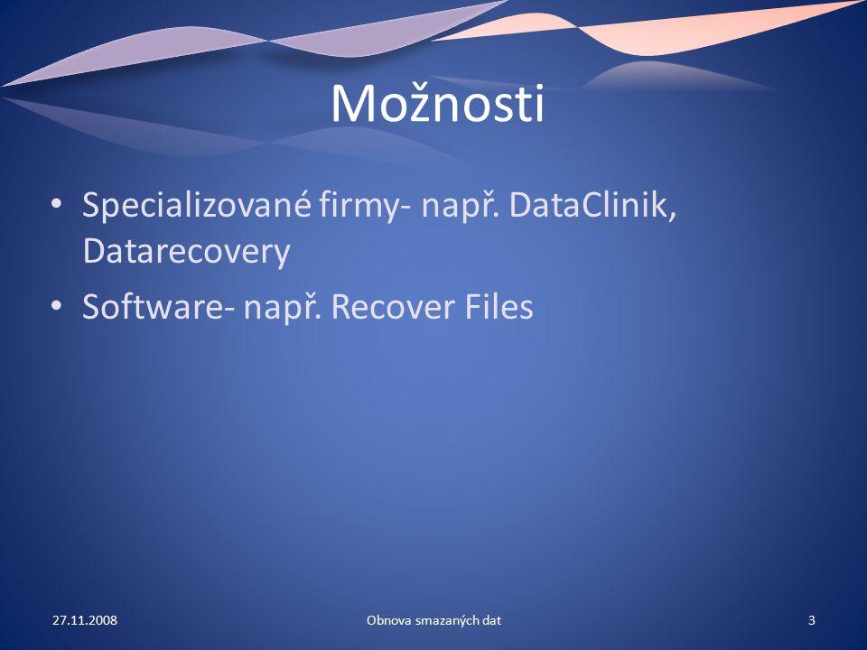 Možnosti Specializované firmy- např. DataClinik, Datarecovery Software- např. Recover Files 27.11.20083Obnova smazaných dat