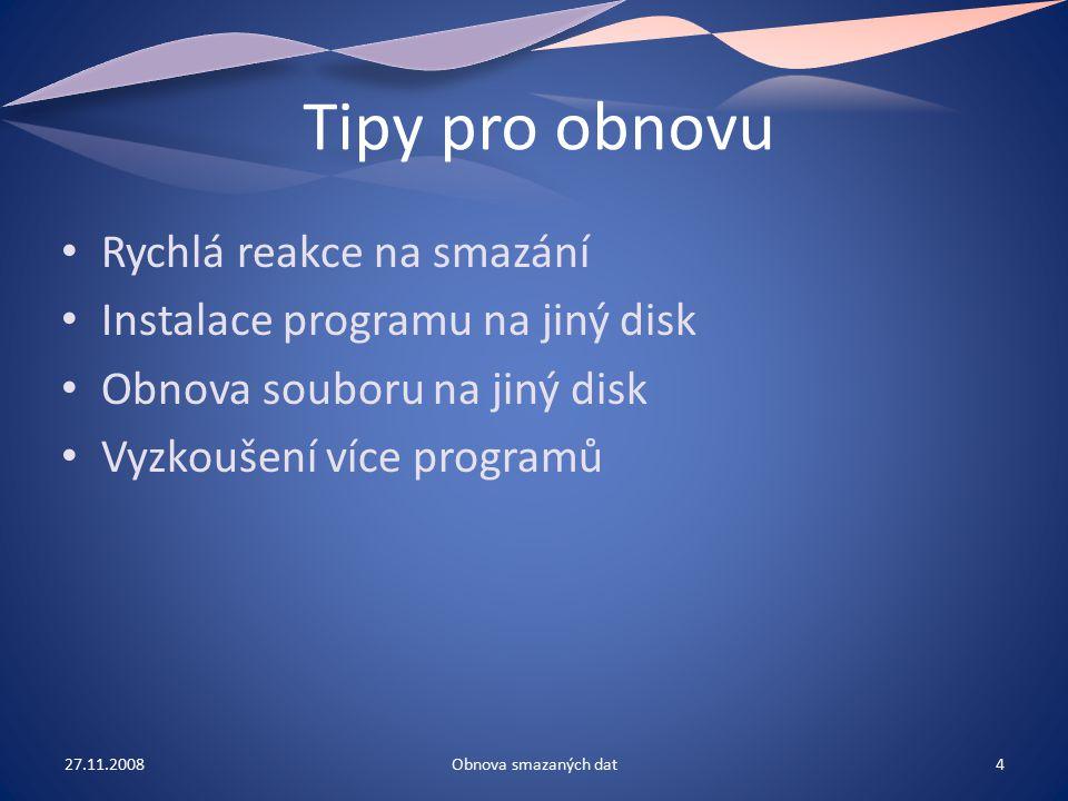 Tipy pro obnovu Rychlá reakce na smazání Instalace programu na jiný disk Obnova souboru na jiný disk Vyzkoušení více programů 27.11.20084Obnova smazan