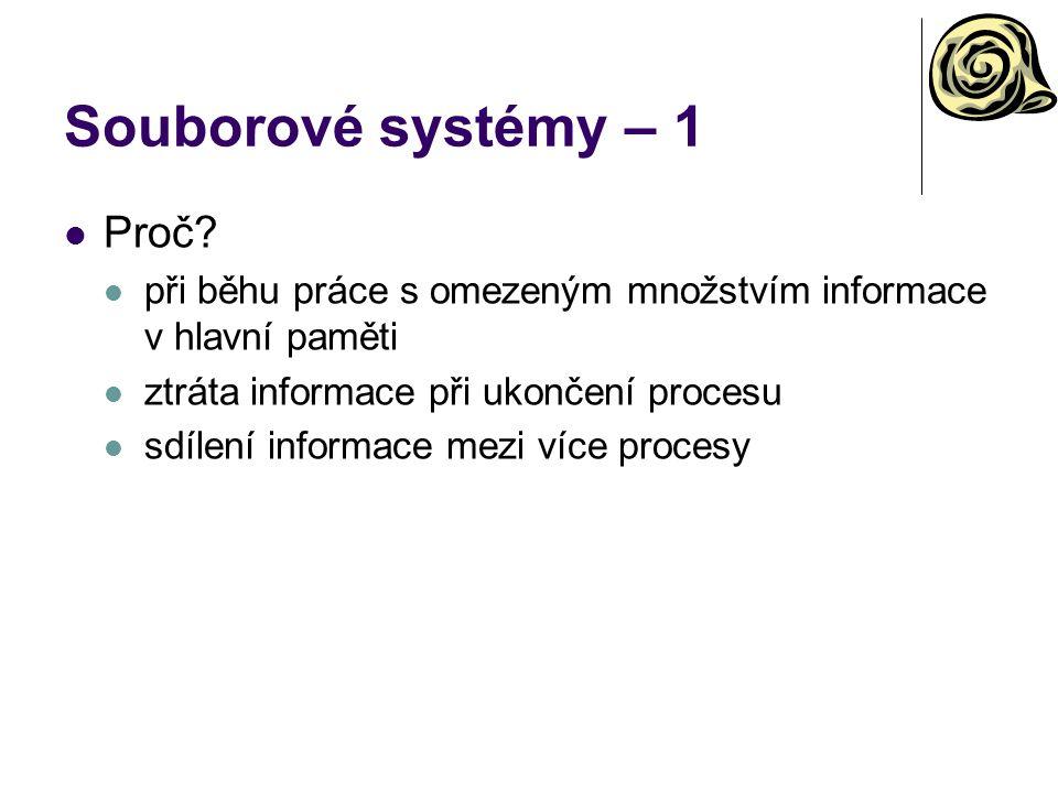 Souborové systémy – 1 Proč? při běhu práce s omezeným množstvím informace v hlavní paměti ztráta informace při ukončení procesu sdílení informace mezi
