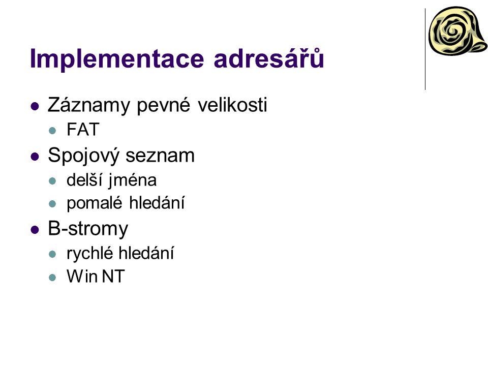 Implementace adresářů Záznamy pevné velikosti FAT Spojový seznam delší jména pomalé hledání B-stromy rychlé hledání Win NT
