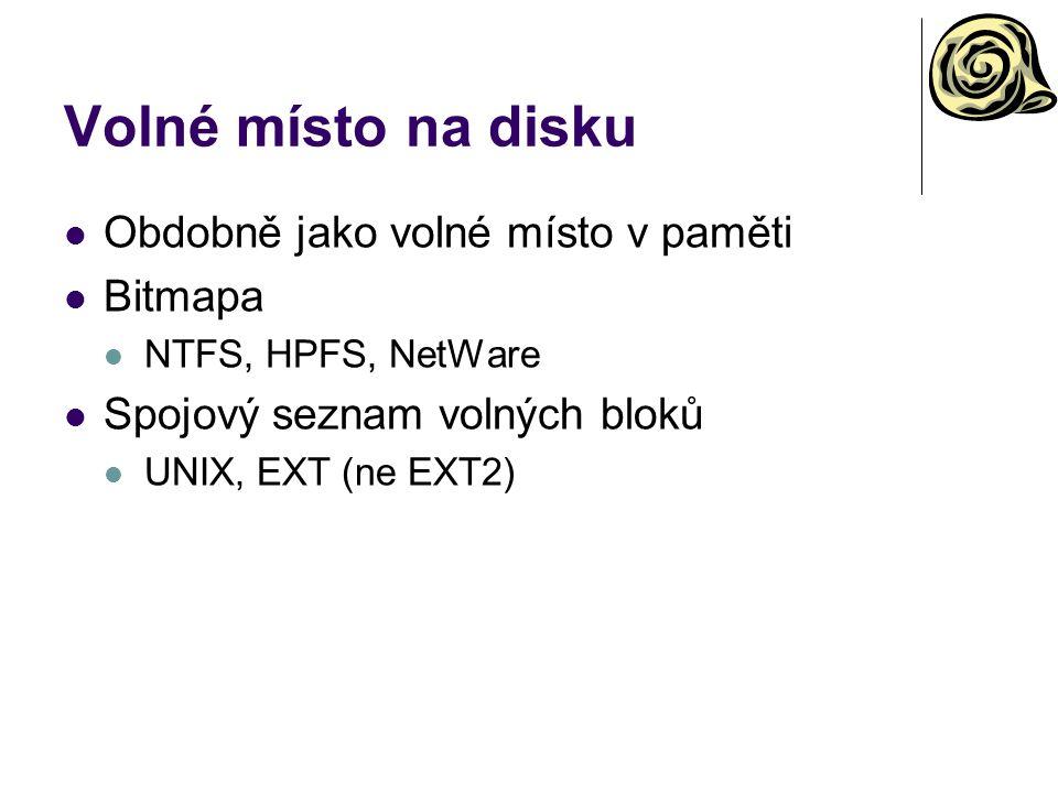 Volné místo na disku Obdobně jako volné místo v paměti Bitmapa NTFS, HPFS, NetWare Spojový seznam volných bloků UNIX, EXT (ne EXT2)