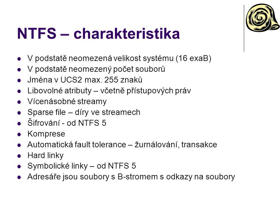 NTFS – charakteristika V podstatě neomezená velikost systému (16 exaB) V podstatě neomezený počet souborů Jména v UCS2 max. 255 znaků Libovolné atribu