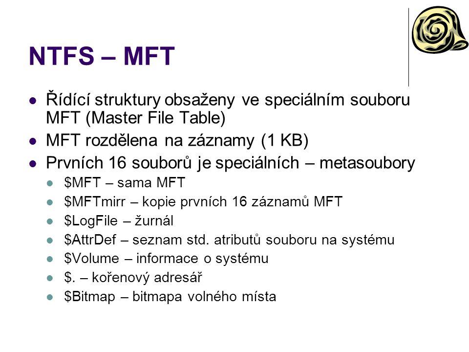 NTFS – MFT Řídící struktury obsaženy ve speciálním souboru MFT (Master File Table) MFT rozdělena na záznamy (1 KB) Prvních 16 souborů je speciálních –