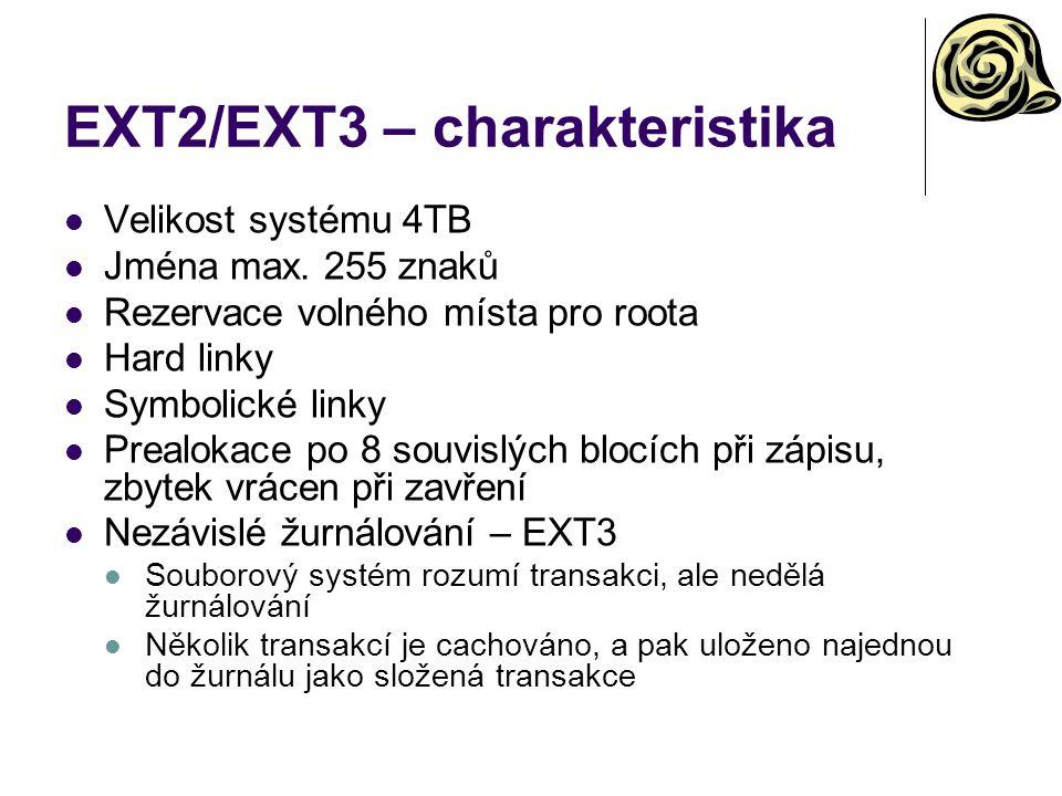 EXT2/EXT3 – charakteristika Velikost systému 4TB Jména max. 255 znaků Rezervace volného místa pro roota Hard linky Symbolické linky Prealokace po 8 so