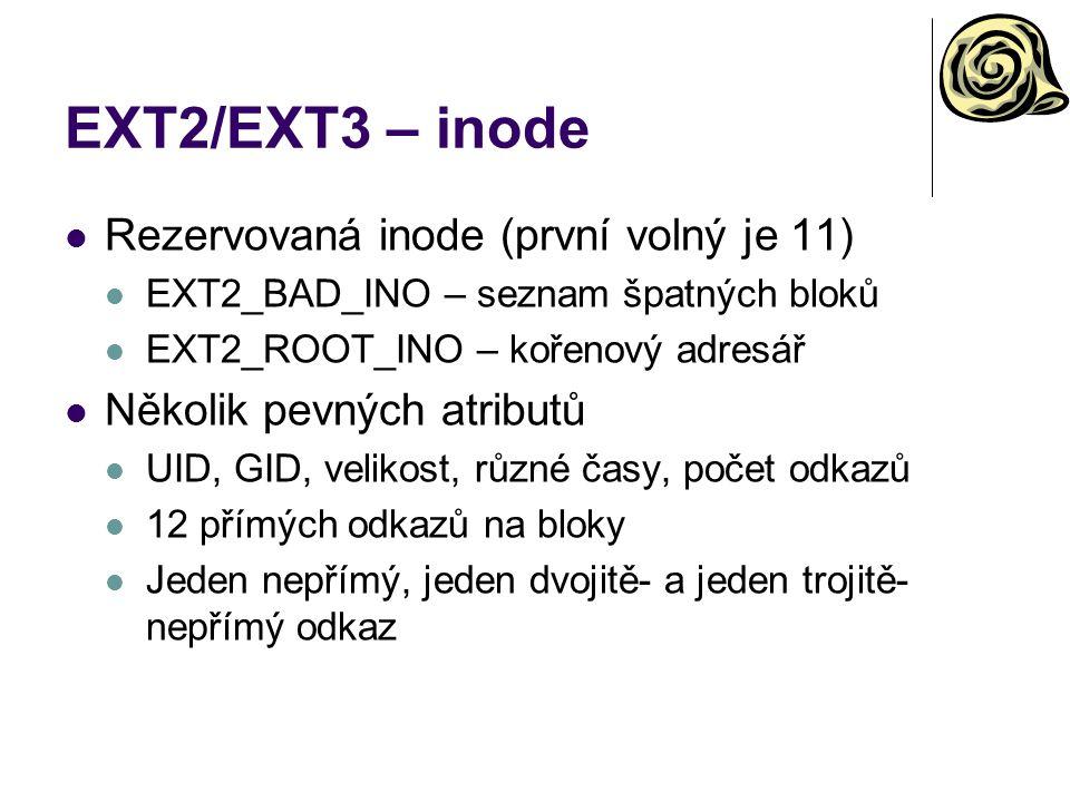 EXT2/EXT3 – inode Rezervovaná inode (první volný je 11) EXT2_BAD_INO – seznam špatných bloků EXT2_ROOT_INO – kořenový adresář Několik pevných atributů