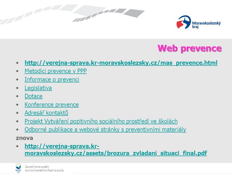 Zavedli jsme systém environmentálního řízení a auditu Web prevence http://verejna-sprava.kr-moravskoslezsky.cz/mas_prevence.html Metodici prevence v P