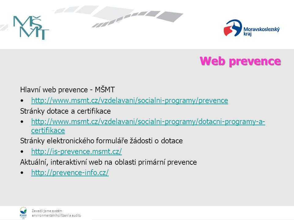 Zavedli jsme systém environmentálního řízení a auditu Web prevence Hlavní web prevence - MŠMT http://www.msmt.cz/vzdelavani/socialni-programy/prevence Stránky dotace a certifikace http://www.msmt.cz/vzdelavani/socialni-programy/dotacni-programy-a- certifikacehttp://www.msmt.cz/vzdelavani/socialni-programy/dotacni-programy-a- certifikace Stránky elektronického formuláře žádosti o dotace http://is-prevence.msmt.cz/ Aktuální, interaktivní web na oblasti primární prevence http://prevence-info.cz/
