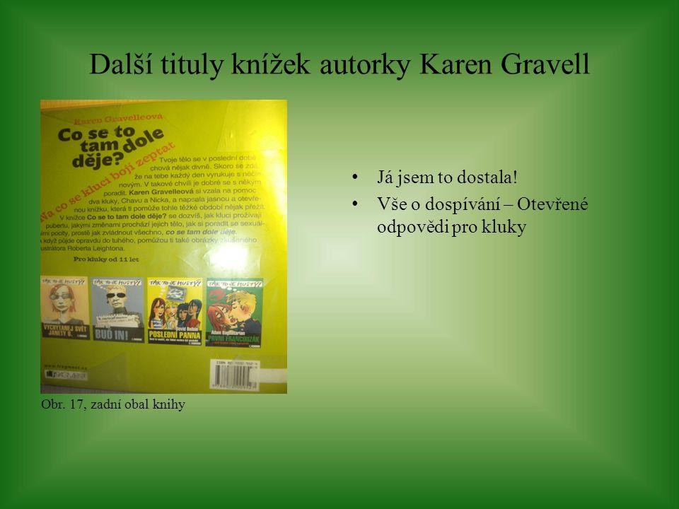Další tituly knížek autorky Karen Gravell Obr. 17, zadní obal knihy Já jsem to dostala! Vše o dospívání – Otevřené odpovědi pro kluky